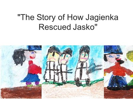 The Story of How Jagienka Rescued Jasko. In a poor cottage on the edge of the forest there lived an old fisherman with his daughter, Jagienka. The girl's.