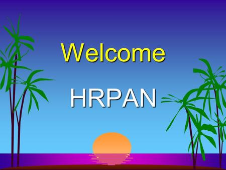 "Welcome HRPAN. Presented by Av Lieberman for The Retirement Education Centre Inc. Preparing Your Employees for the ""New"" Retirement."