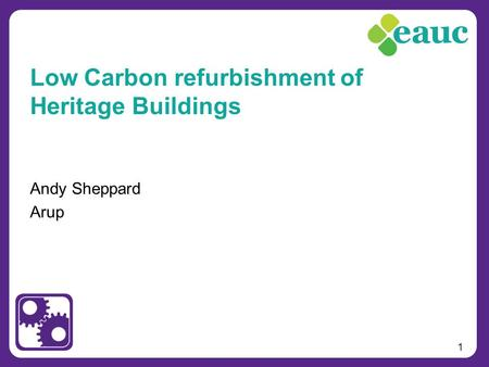 1 Andy Sheppard Arup Low Carbon refurbishment of Heritage Buildings.