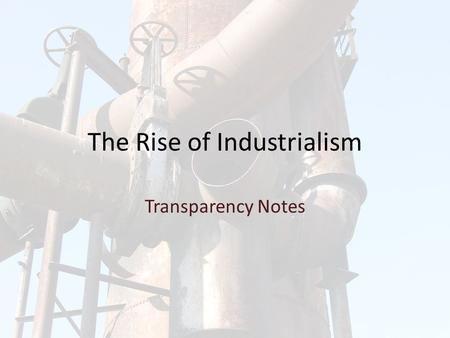 The Rise of Industrialism Transparency Notes Pre-Industrial Society Farming in the Middle Ages – Subsistence Farming – One of three fields left fallow.