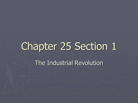 Chapter 25 Section 1 The Industrial Revolution. Changed way lived & worked.  From farming - manufacturing based econ.  Cottage industry - Old  Factories.