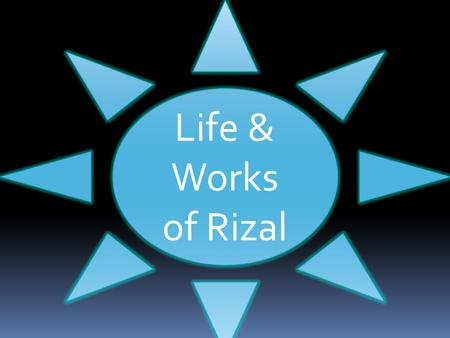 Life & Works of Rizal.