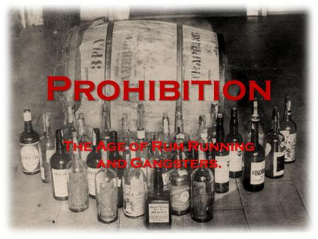 Prohibition The Age of Rum Running and Gangsters..