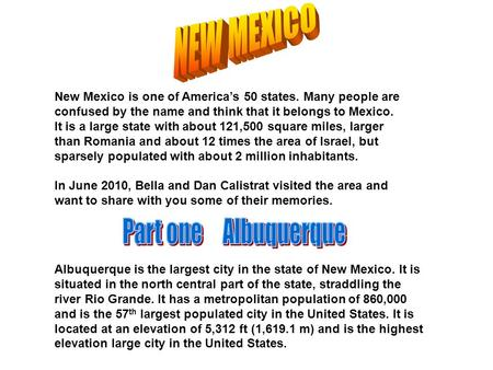 New Mexico is one of America's 50 states. Many people are confused by the name and think that it belongs to Mexico. It is a large state with about 121,500.