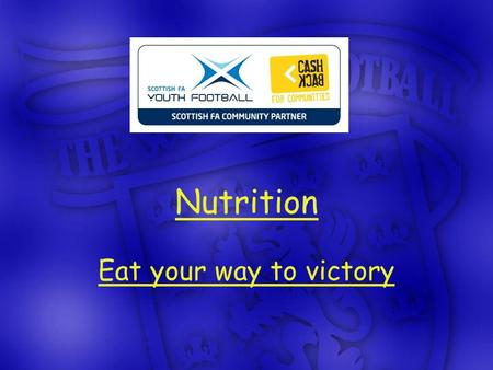 Nutrition Eat your way to victory. Nutrition – A few questions… Just how important is it? What do you fuel your bodies with & what should you fuel your.