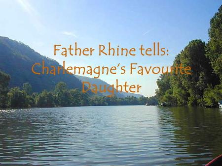 Father Rhine tells: Charlemagne's Favourite Daughter.