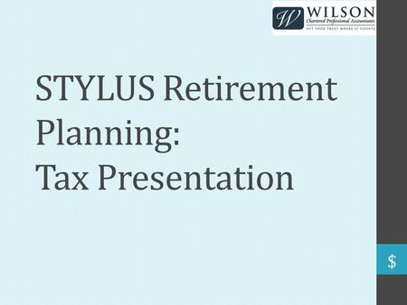 STYLUS Retirement Planning: Tax Presentation. Presentation Overview Investment Income Splitting Private Business Ownership Tax Planning Considerations.