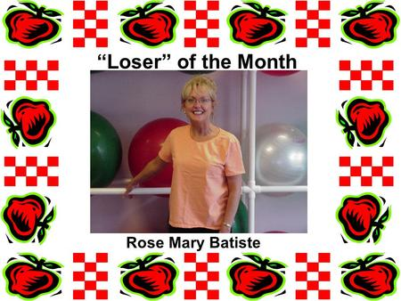 """Loser"" of the Month Rose Mary Batiste. My husband returned home on February 27. He was on active duty in Iraq for 16 months. When I told him about our."