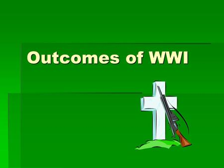 Outcomes of WWI.