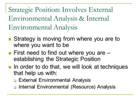 strategic plan, part 2: internal environmental analysis -identify the most important internal environmental factors in the general, industry, and external analysis in relation to the internal analysis -perform competitor analysis -assess the structure of the organization and the influence this has on its performance.