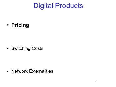 1 Digital Products Pricing Switching Costs Network Externalities.