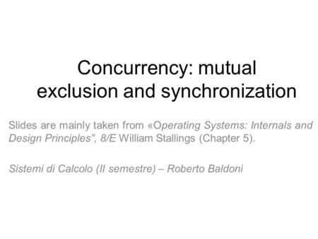 "Concurrency: mutual exclusion and synchronization Slides are mainly taken from «Operating Systems: Internals and Design Principles"", 8/E William Stallings."