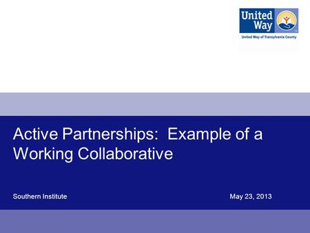 Active Partnerships: Example of a Working Collaborative Southern InstituteMay 23, 2013.