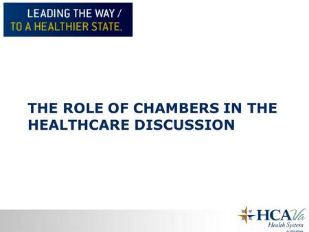 THE ROLE OF CHAMBERS IN THE HEALTHCARE DISCUSSION.