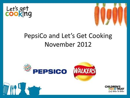PepsiCo and Let's Get Cooking November 2012. East Midlands Platform for Health and Wellbeing Initial introduction of two organisations was via the platform.