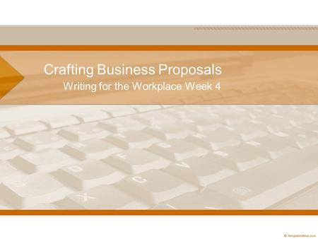 Crafting Business Proposals Writing for the Workplace Week 4.
