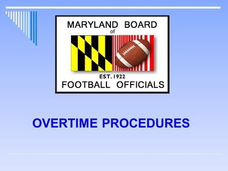 OVERTIME PROCEDURES. Overtime Procedures Teams return to team boxes. 3 Minute intermission. Officials assemble at the 50 (carry over penalties?). No chains,