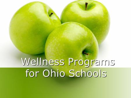 Wellness Programs for Ohio Schools Wellness Programs for Ohio Schools.
