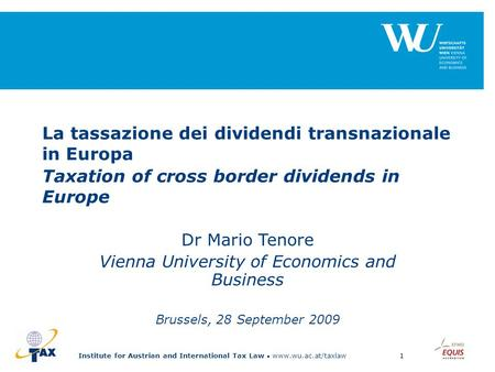 Institute for Austrian and International Tax Law www.wu.ac.at/taxlaw1 Dr Mario Tenore Vienna University of Economics and Business Brussels, 28 September.