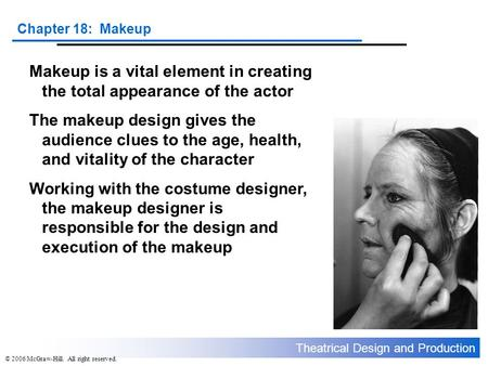 Theatrical Design and Production Chapter 18: Makeup © 2006 McGraw-Hill. All right reserved. Makeup is a vital element in creating the total appearance.