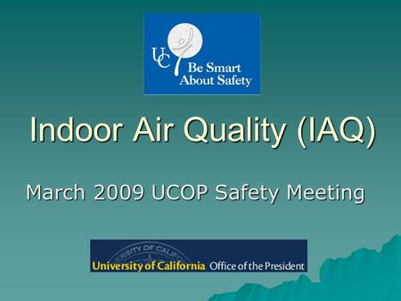 Indoor Air Quality (IAQ) March 2009 UCOP Safety Meeting.