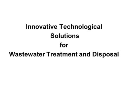 Innovative Technological Solutions for Wastewater Treatment and Disposal.