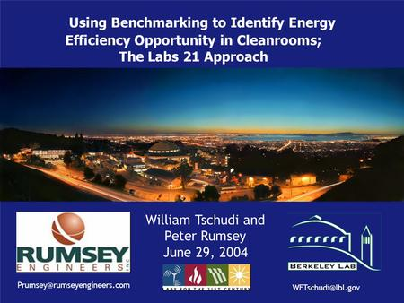 Using Benchmarking to Identify Energy Efficiency Opportunity in Cleanrooms; The Labs 21 Approach William Tschudi and Peter Rumsey June 29, 2004