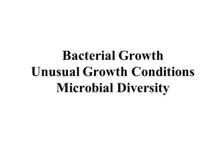 Bacterial Growth Unusual Growth Conditions Microbial Diversity.