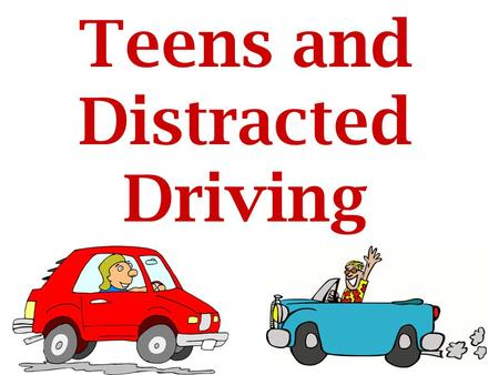 Teens and Distracted Driving Introduction 80% of crashes and 65% of near crashes involved some sort of driver distraction. Teens are 4x more likely to.