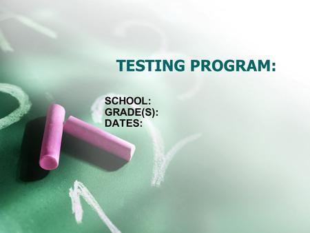 TESTING PROGRAM: SCHOOL: GRADE(S): DATES:. PROGRAM OVERVIEW Insert overview from the program guide.
