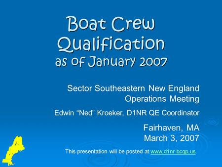 "Boat Crew Qualification as of January 2007 Sector Southeastern New England Operations Meeting Edwin ""Ned"" Kroeker, D1NR QE Coordinator Fairhaven, MA March."