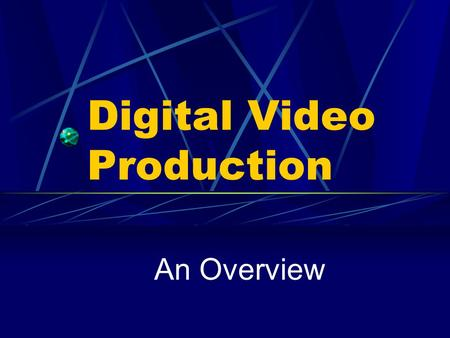 Digital Video Production An Overview. Video Production Stages Planning Pre-Production Shooting Post Production.