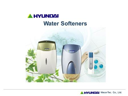 WacorTec. Co., Ltd. Water Softeners WacorTec. Co., Ltd. - What is a Water Softener ? Water Softener is a mechanic device that attaches to and eliminates.