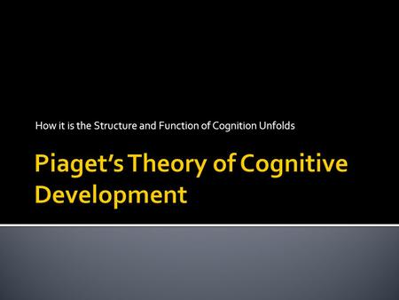 How it is the Structure and Function of Cognition Unfolds.