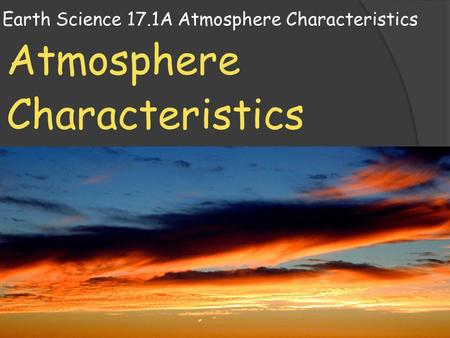 Earth Science 17.1A Atmosphere Characteristics