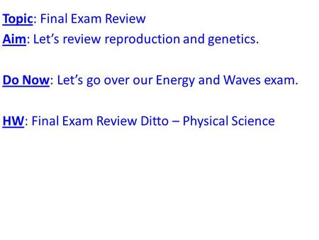 Topic: Final Exam Review Aim: Let's review reproduction and genetics