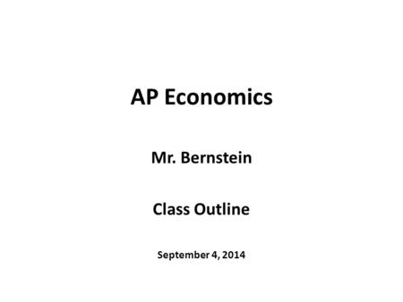 AP Economics Mr. Bernstein Class Outline September 4, 2014.