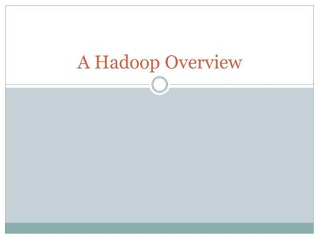 A Hadoop Overview. Outline Progress Report MapReduce Programming Hadoop Cluster Overview HBase Overview Q & A.