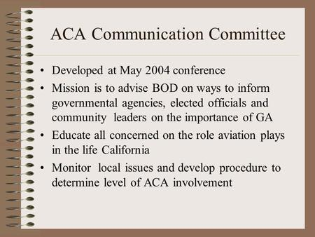 ACA Communication Committee Developed at May 2004 conference Mission is to advise BOD on ways to inform governmental agencies, elected officials and community.