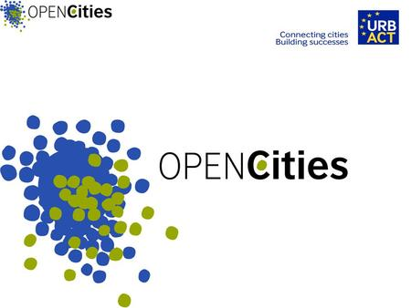 OPENCities OPENCities is based on a concept developed by British Council in collaboration with a network of European Cities, led by Belfast, including.