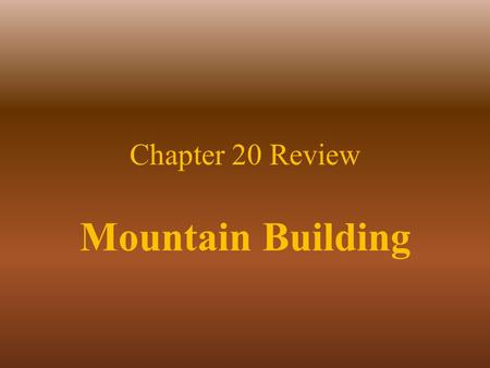 Chapter 20 Review Mountain Building.