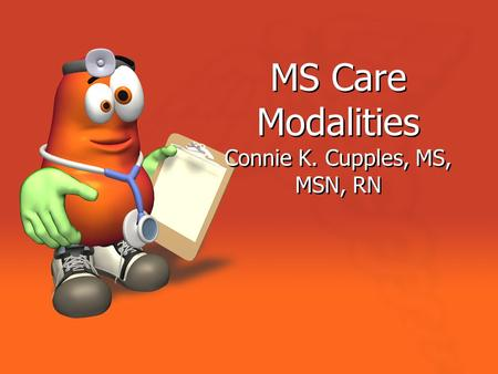 MS Care Modalities Connie K. Cupples, MS, MSN, RN.