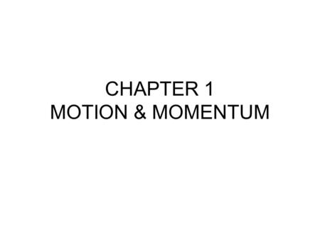 CHAPTER 1 MOTION & MOMENTUM. SECTION 1 WHAT IS MOTION?