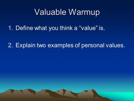 "Valuable Warmup Define what you think a ""value"" is."