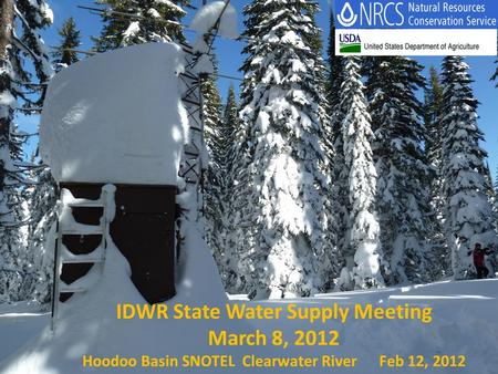 IDWR State Water Supply Meeting March 8, 2012 Hoodoo Basin SNOTEL Clearwater River Feb 12, 2012.