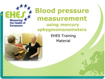 Blood pressure measurement using mercury sphygmomanometers EHES Training Material.