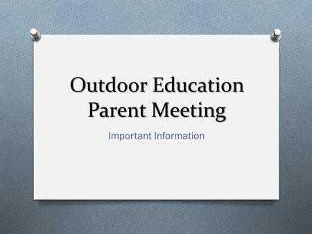 Outdoor Education Parent Meeting Important Information.