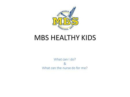 MBS HEALTHY KIDS What can I do? & What can the nurse do for me?