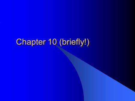 Chapter 10 (briefly!).