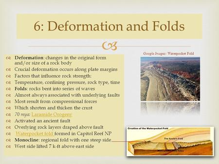   Deformation : changes in the original form and/or size of a rock body  Crucial deformation occurs along plate margins  Factors that influence rock.